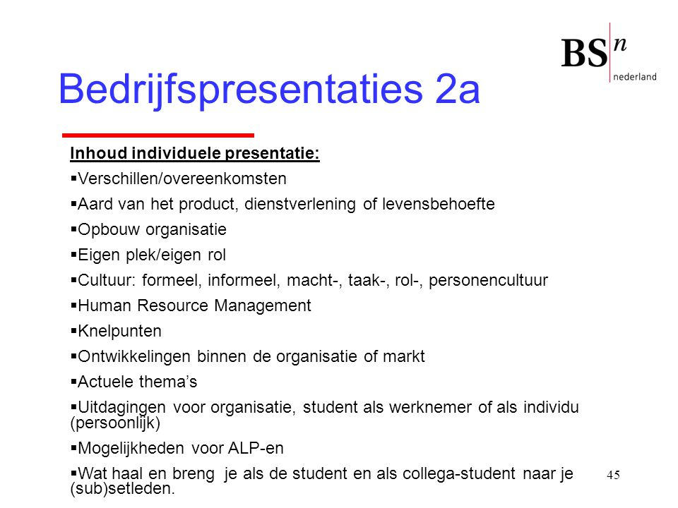 45 Bedrijfspresentaties 2a Inhoud individuele presentatie:  Verschillen/overeenkomsten  Aard van het product, dienstverlening of levensbehoefte  Op