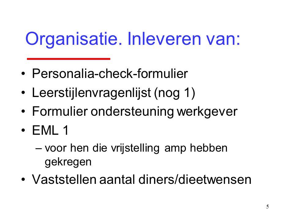 5 Organisatie. Inleveren van: Personalia-check-formulier Leerstijlenvragenlijst (nog 1) Formulier ondersteuning werkgever EML 1 –voor hen die vrijstel