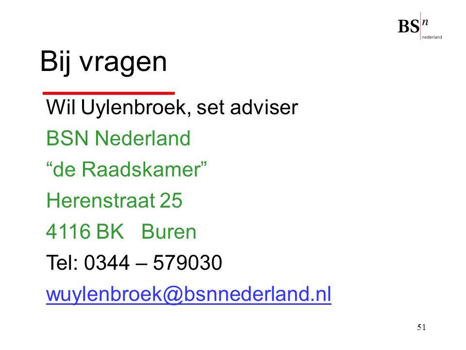 """51 Bij vragen Wil Uylenbroek, set adviser BSN Nederland """"de Raadskamer"""" Herenstraat 25 4116 BK Buren Tel: 0344 – 579030 wuylenbroek@bsnnederland.nl"""