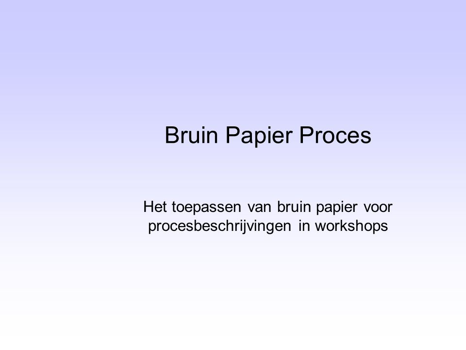 Bruin Papier Proces Het toepassen van bruin papier voor procesbeschrijvingen in workshops