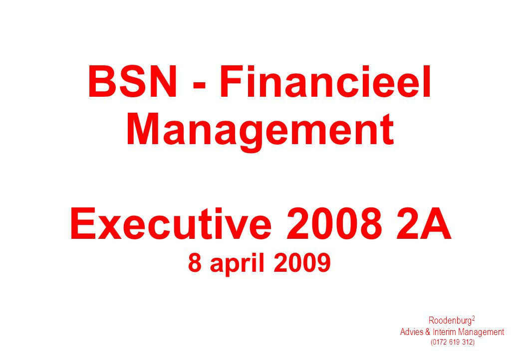 Roodenburg 2 Advies & Interim Management (0172 619 312) BSN - Financieel Management Executive 2008 2A 8 april 2009