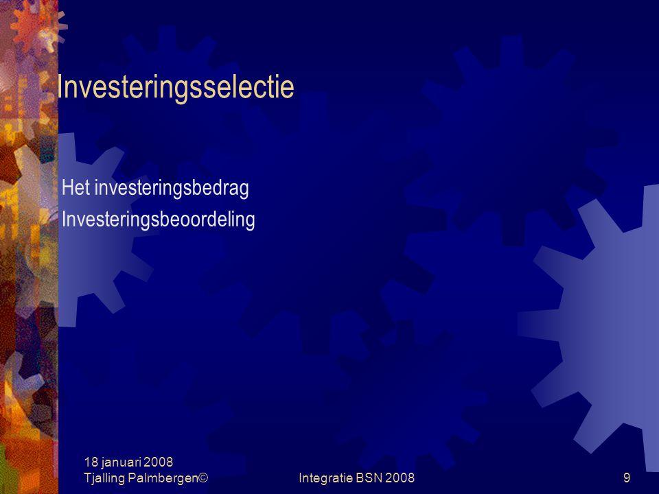 18 januari 2008 Tjalling Palmbergen©Integratie BSN 20088 Investeringsselectie