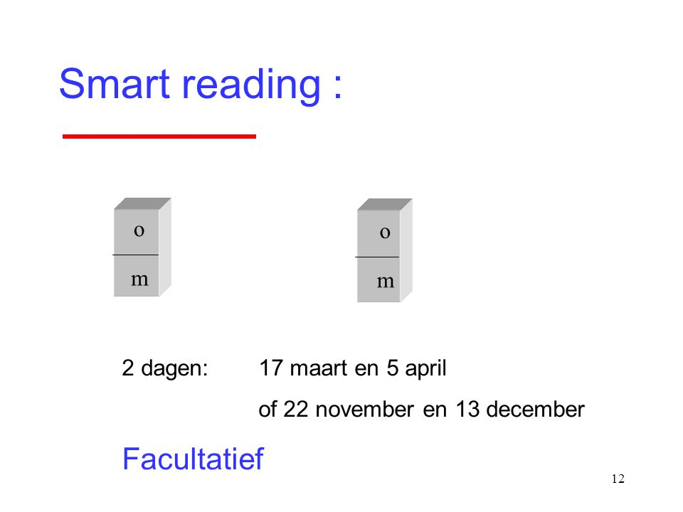 12 Smart reading : o m o m 2 dagen:17 maart en 5 april of 22 november en 13 december Facultatief