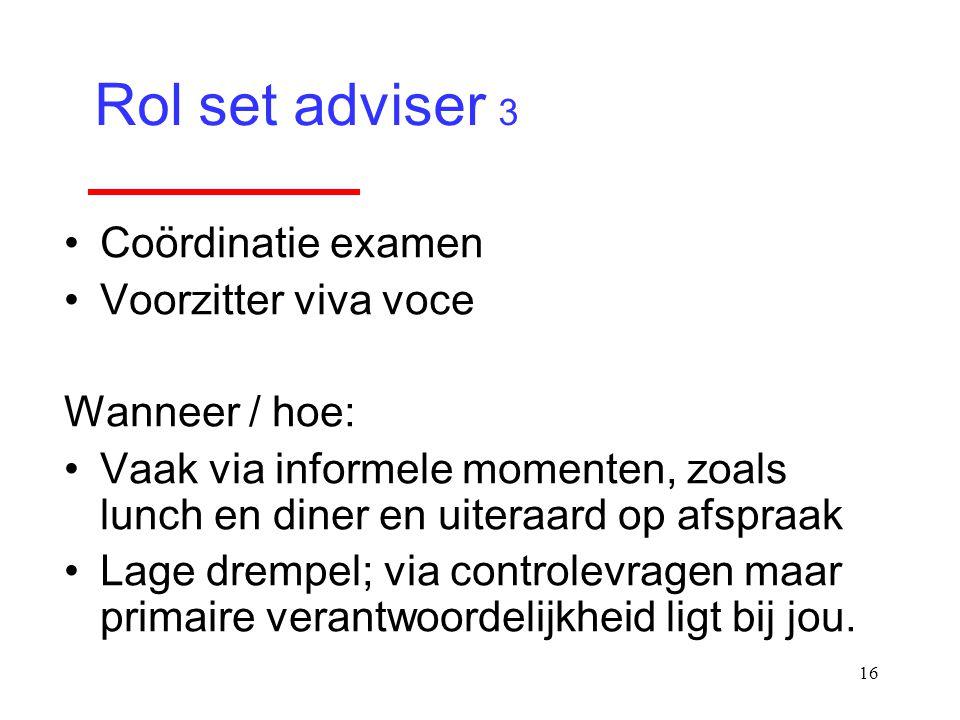16 Coördinatie examen Voorzitter viva voce Wanneer / hoe: Vaak via informele momenten, zoals lunch en diner en uiteraard op afspraak Lage drempel; via