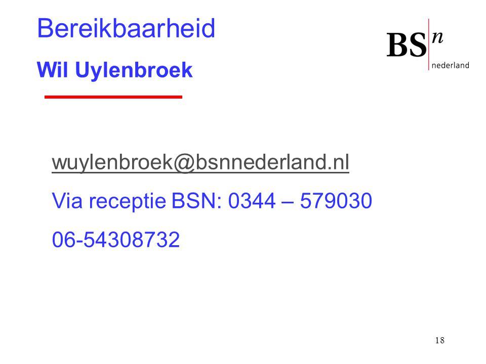 18 wuylenbroek@bsnnederland.nl Via receptie BSN: 0344 – 579030 06-54308732 Bereikbaarheid Wil Uylenbroek