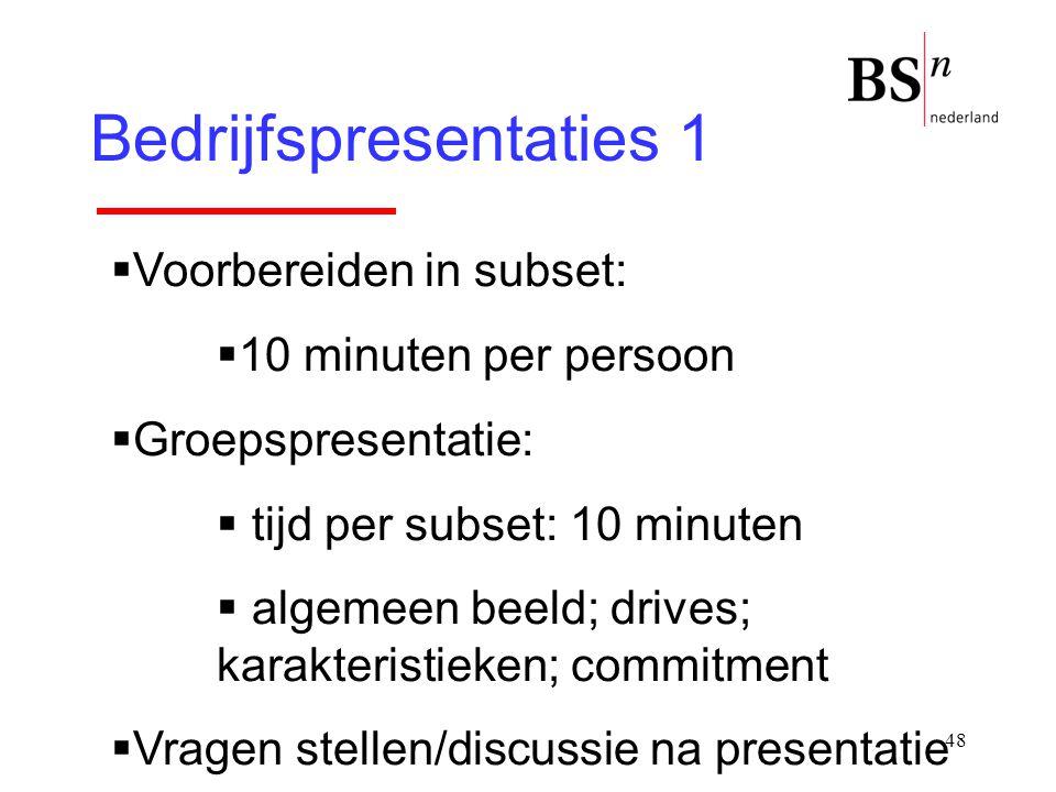 48 Bedrijfspresentaties 1  Voorbereiden in subset:  10 minuten per persoon  Groepspresentatie:  tijd per subset: 10 minuten  algemeen beeld; driv