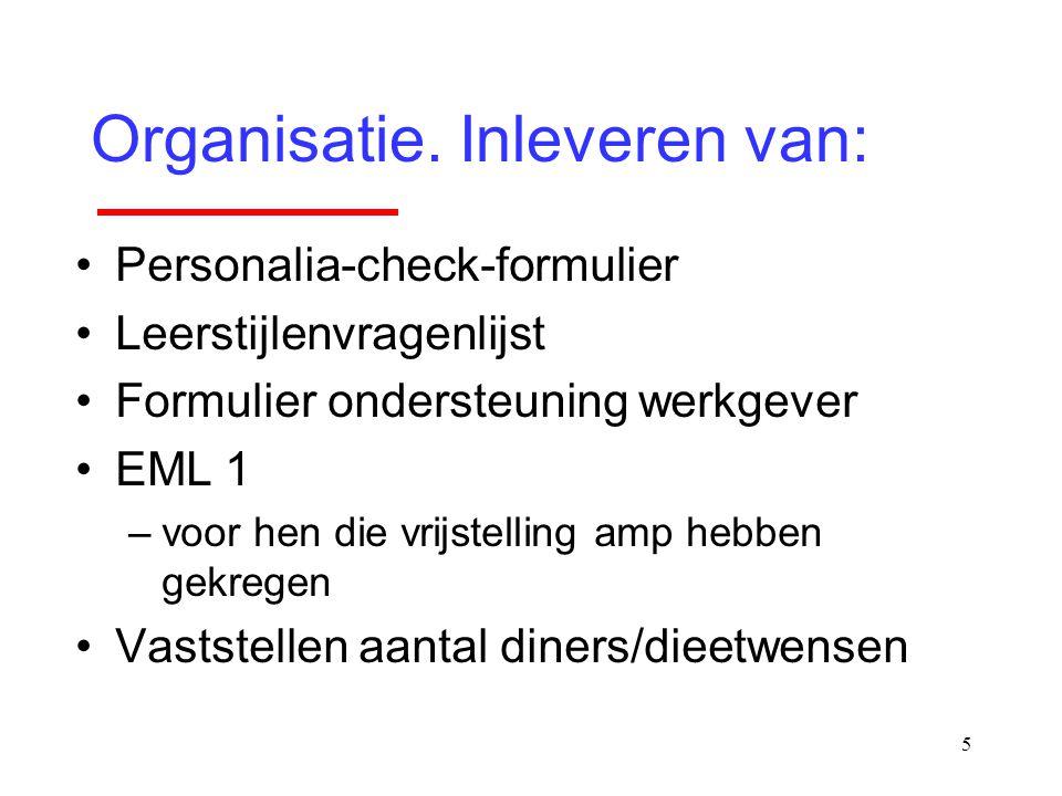 5 Organisatie. Inleveren van: Personalia-check-formulier Leerstijlenvragenlijst Formulier ondersteuning werkgever EML 1 –voor hen die vrijstelling amp