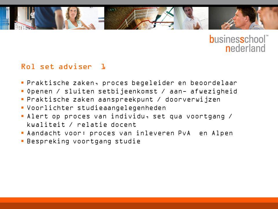 Rol set adviser 1  Praktische zaken, proces begeleider en beoordelaar  Openen / sluiten setbijeenkomst / aan- afwezigheid  Praktische zaken aanspre