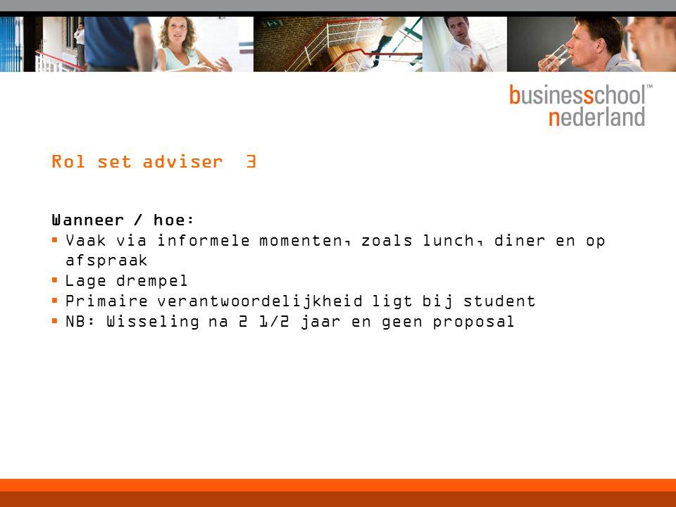 Rol set adviser 3 Wanneer / hoe:  Vaak via informele momenten, zoals lunch, diner en op afspraak  Lage drempel  Primaire verantwoordelijkheid ligt