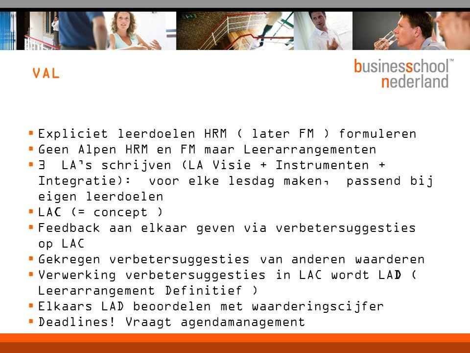 VAL  Expliciet leerdoelen HRM ( later FM ) formuleren  Geen Alpen HRM en FM maar Leerarrangementen  3 LA's schrijven (LA Visie + Instrumenten + Int