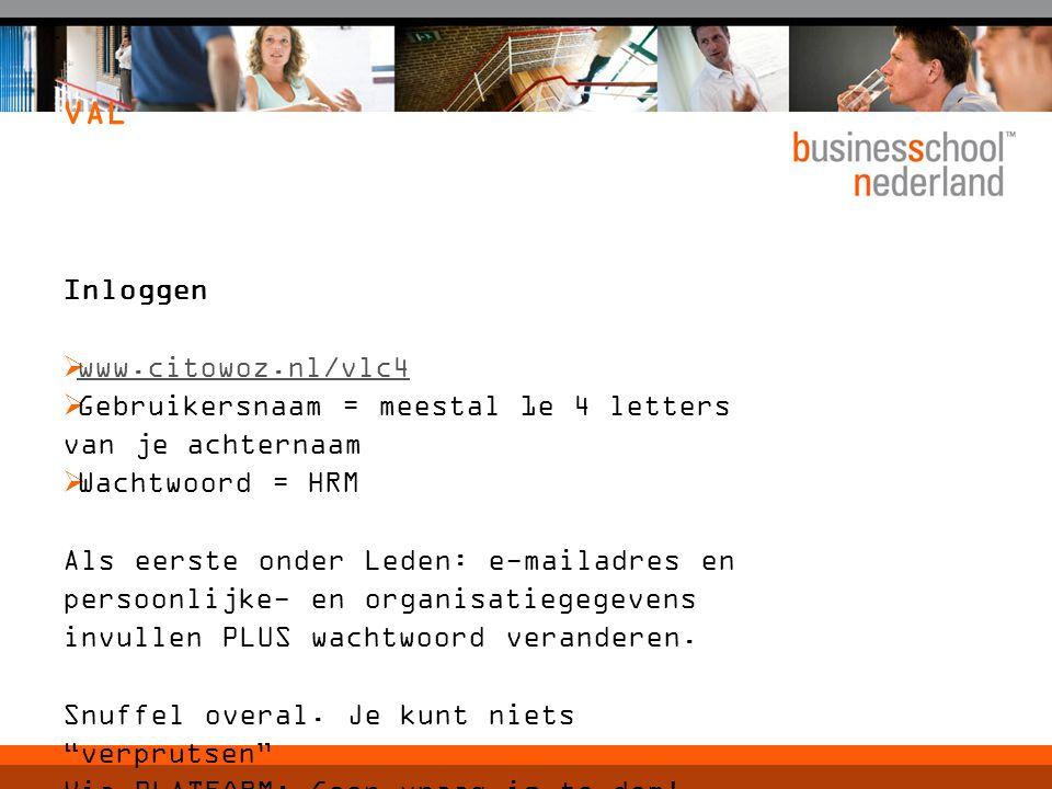 VAL Inloggen  www.citowoz.nl/vlc4 www.citowoz.nl/vlc4  Gebruikersnaam = meestal 1e 4 letters van je achternaam  Wachtwoord = HRM Als eerste onder L