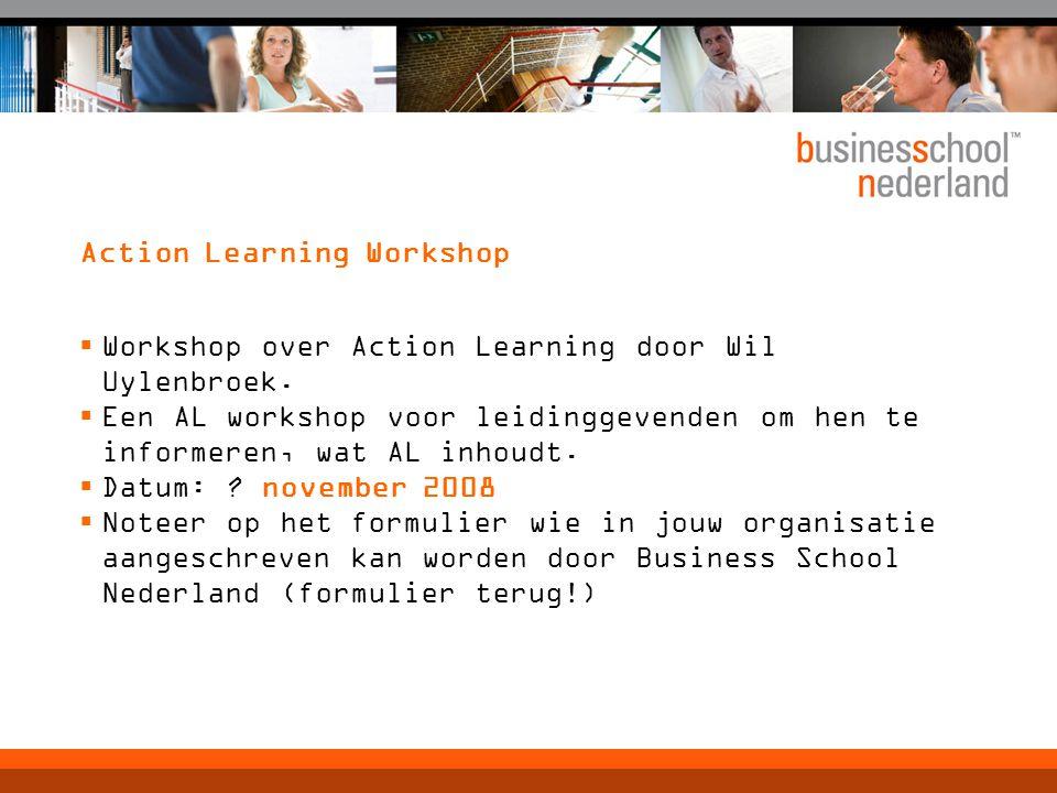 Action Learning Workshop  Workshop over Action Learning door Wil Uylenbroek.  Een AL workshop voor leidinggevenden om hen te informeren, wat AL inho