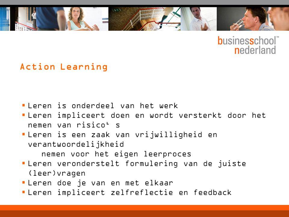 Action Learning  Leren is onderdeel van het werk  Leren impliceert doen en wordt versterkt door het nemen van risico' s  Leren is een zaak van vrij