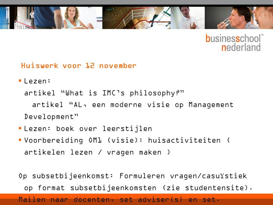 """Huiswerk voor 12 november  Lezen: artikel """"What is IMC's philosophy?"""" artikel """"AL, een moderne visie op Management Development""""  Lezen: boek over le"""