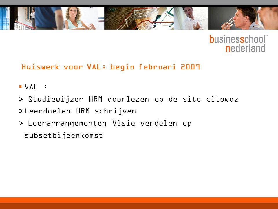 Huiswerk voor VAL: begin februari 2009  VAL : > Studiewijzer HRM doorlezen op de site citowoz >Leerdoelen HRM schrijven > Leerarrangementen Visie ver