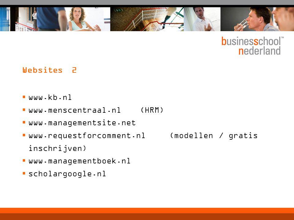 Websites 2  www.kb.nl  www.menscentraal.nl (HRM)  www.managementsite.net  www.requestforcomment.nl (modellen / gratis inschrijven)  www.managemen