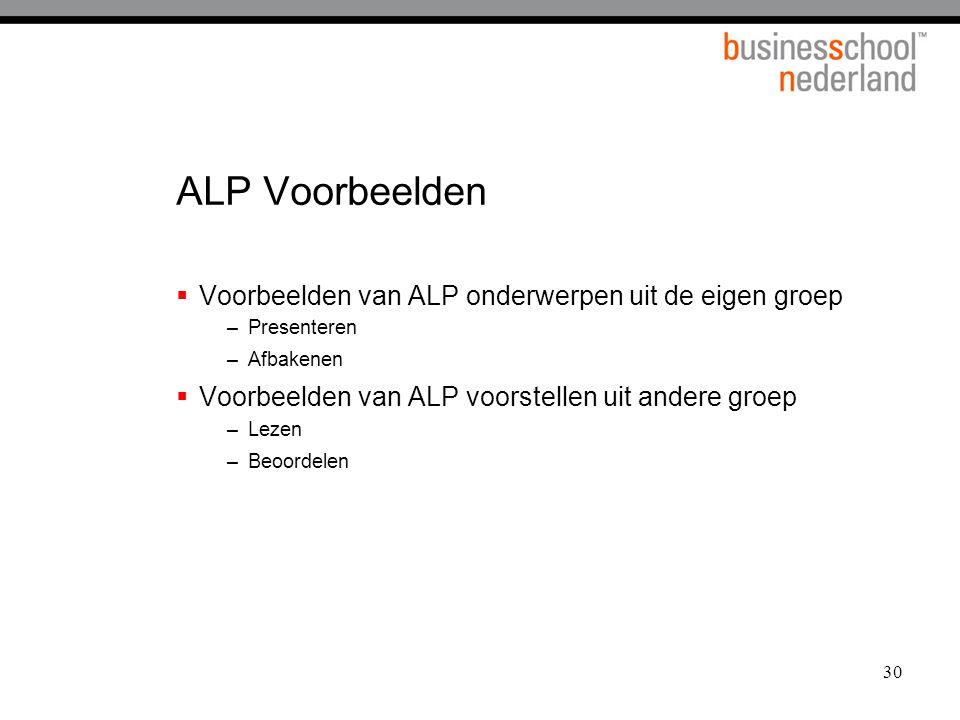 30 ALP Voorbeelden  Voorbeelden van ALP onderwerpen uit de eigen groep –Presenteren –Afbakenen  Voorbeelden van ALP voorstellen uit andere groep –Le