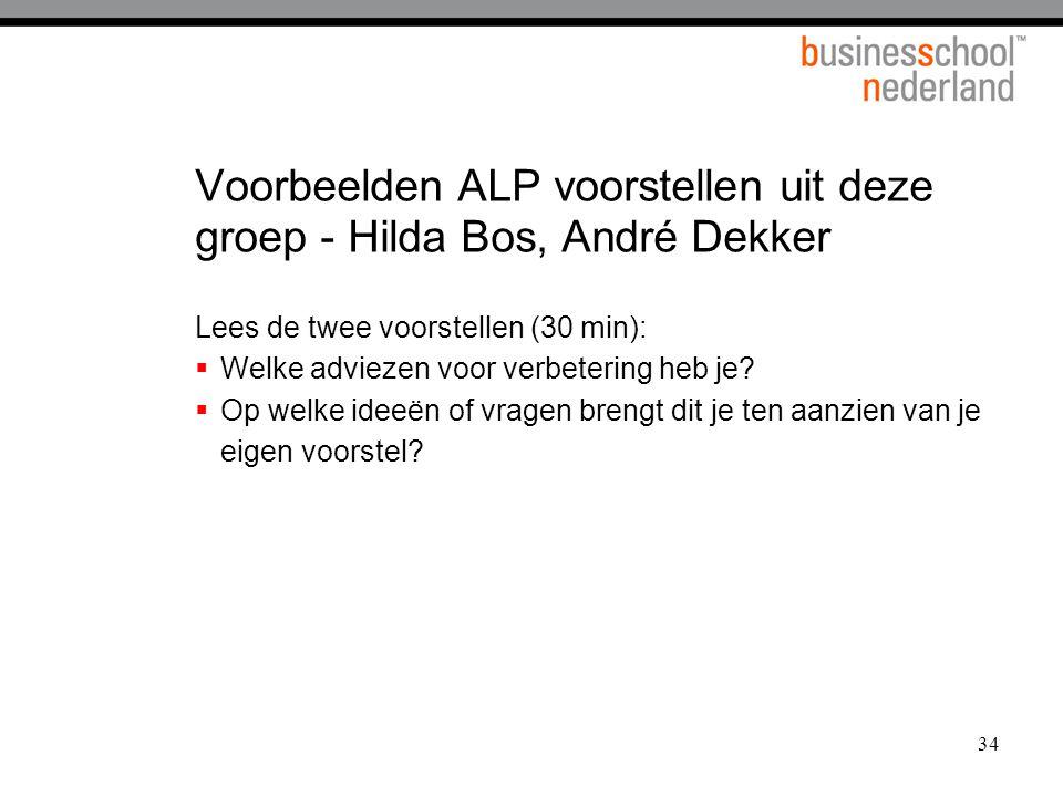 34 Voorbeelden ALP voorstellen uit deze groep - Hilda Bos, André Dekker Lees de twee voorstellen (30 min):  Welke adviezen voor verbetering heb je? 