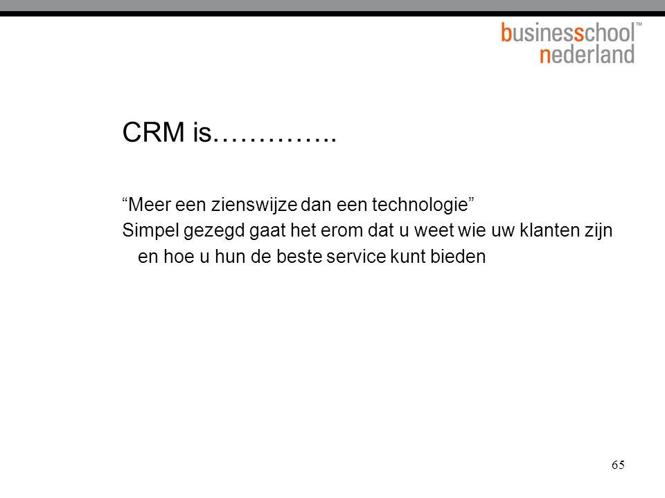 """65 CRM is………….. """"Meer een zienswijze dan een technologie"""" Simpel gezegd gaat het erom dat u weet wie uw klanten zijn en hoe u hun de beste service kun"""