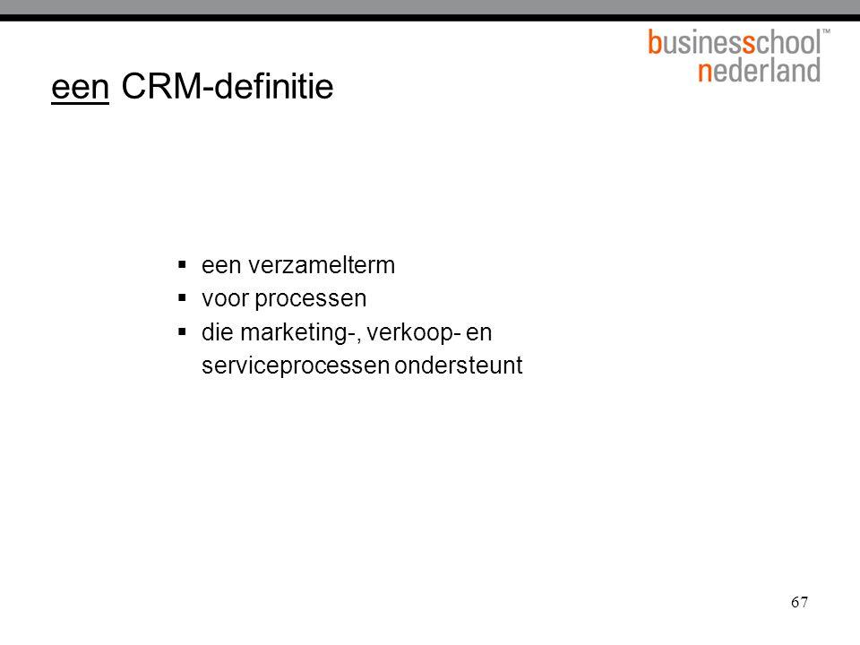 67 een CRM-definitie  een verzamelterm  voor processen  die marketing-, verkoop- en serviceprocessen ondersteunt
