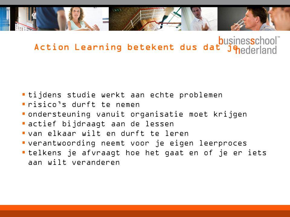 Action Learning betekent dus dat je  tijdens studie werkt aan echte problemen  risico's durft te nemen  ondersteuning vanuit organisatie moet krijg