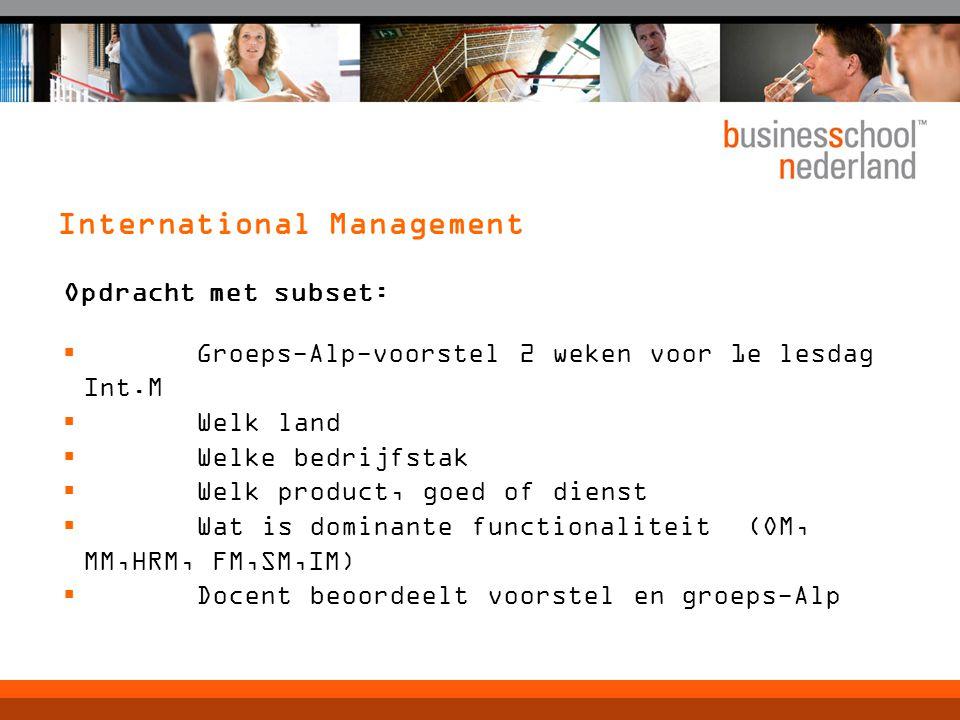 International Management Opdracht met subset:  Groeps-Alp-voorstel 2 weken voor 1e lesdag Int.M  Welk land  Welke bedrijfstak  Welk product, goed
