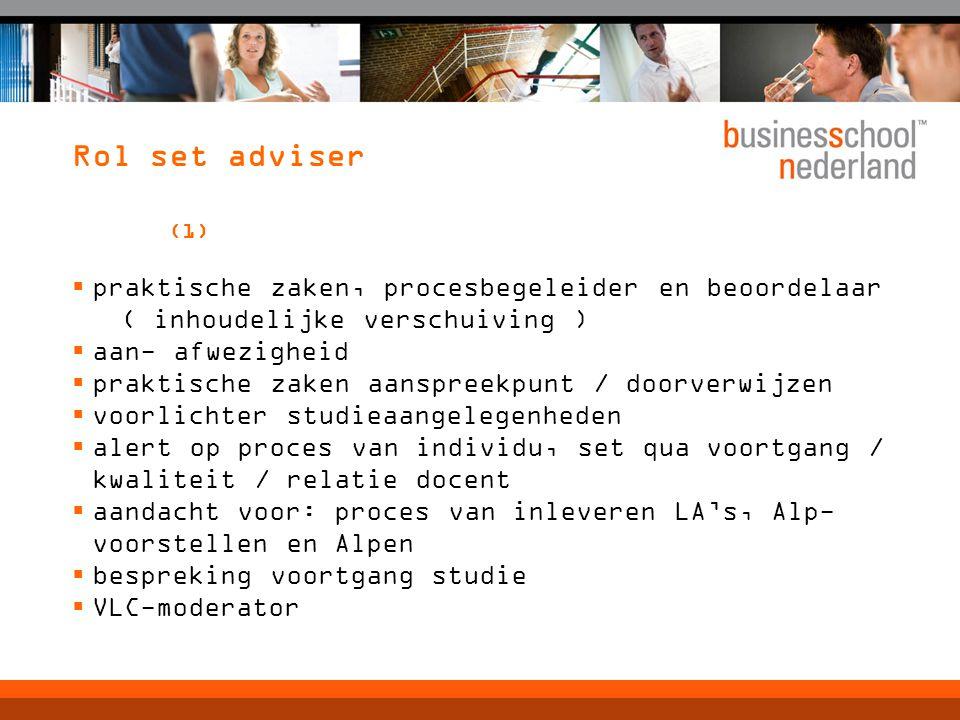 Rol set adviser (1)  praktische zaken, procesbegeleider en beoordelaar ( inhoudelijke verschuiving )  aan- afwezigheid  praktische zaken aanspreekp