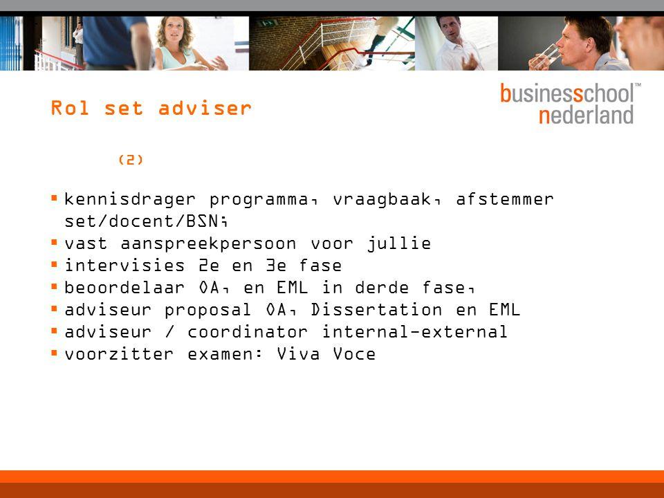Rol set adviser (2)  kennisdrager programma, vraagbaak, afstemmer set/docent/BSN;  vast aanspreekpersoon voor jullie  intervisies 2e en 3e fase  b
