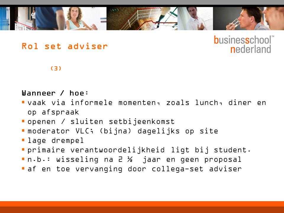 Rol set adviser (3) Wanneer / hoe:  vaak via informele momenten, zoals lunch, diner en op afspraak  openen / sluiten setbijeenkomst  moderator VLC;