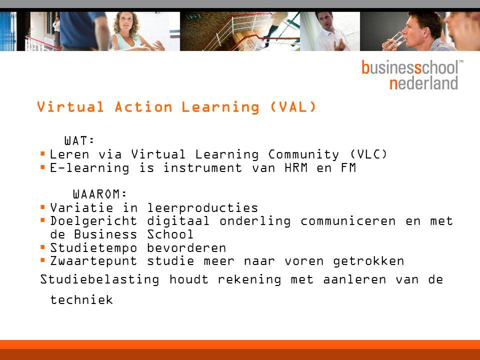 Virtual Action Learning (VAL) WAT:  Leren via Virtual Learning Community (VLC)  E-learning is instrument van HRM en FM WAAROM:  Variatie in leerpro