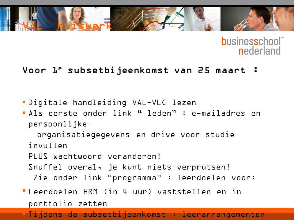 """VAL huiswerk Voor 1 e subsetbijeenkomst van 25 maart :  Digitale handleiding VAL-VLC lezen  Als eerste onder link """" leden"""" : e-mailadres en persoonl"""