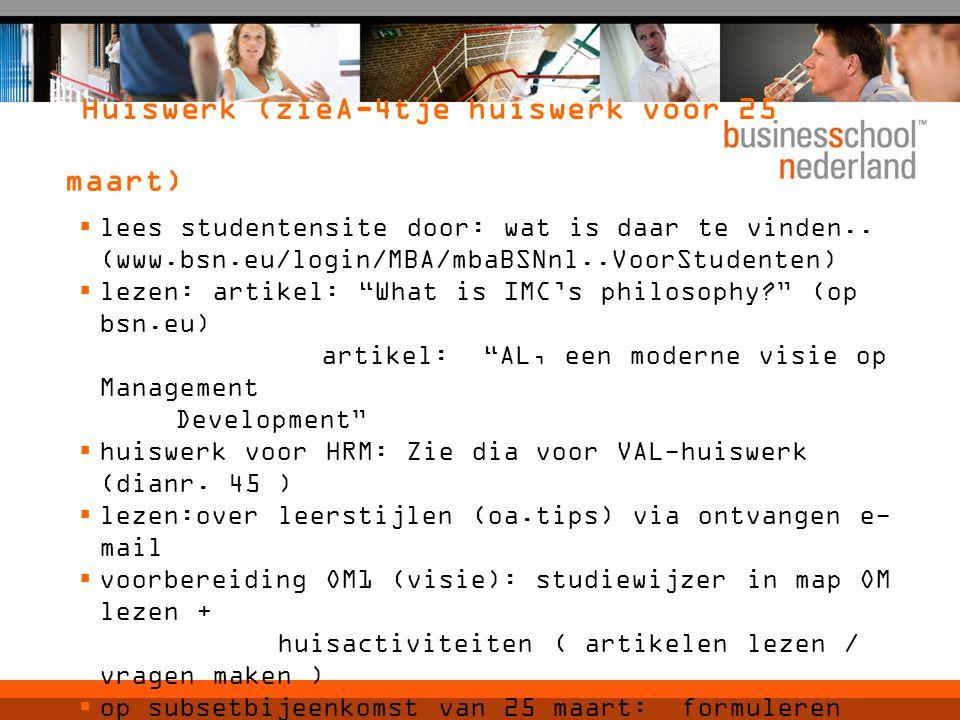 Huiswerk (zieA-4tje huiswerk voor 25 maart)  lees studentensite door: wat is daar te vinden.. (www.bsn.eu/login/MBA/mbaBSNnl..VoorStudenten)  lezen: