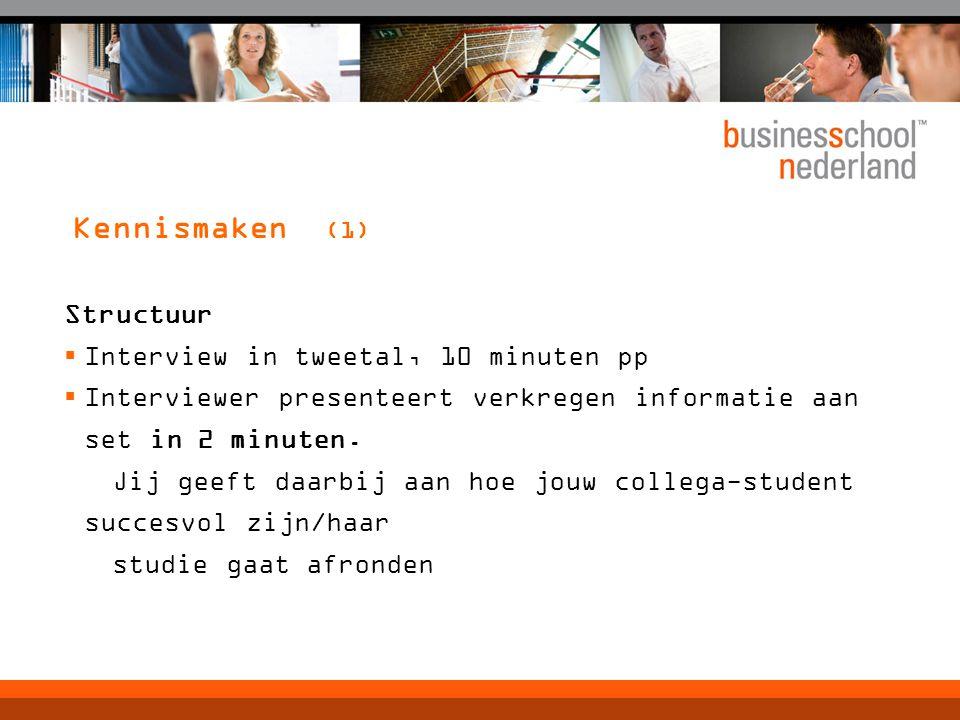 Kennismaken (1) Structuur  Interview in tweetal, 10 minuten pp  Interviewer presenteert verkregen informatie aan set in 2 minuten. Jij geeft daarbij