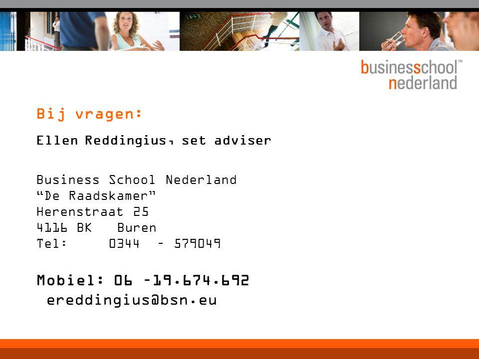 """Bij vragen: Ellen Reddingius, set adviser Business School Nederland """"De Raadskamer"""" Herenstraat 25 4116 BK Buren Tel: 0344 – 579049 Mobiel: 06 –19.674"""