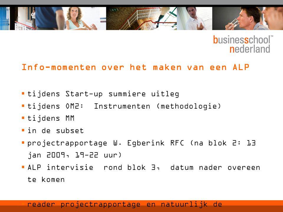 Info-momenten over het maken van een ALP  tijdens Start-up summiere uitleg  tijdens OM2: Instrumenten (methodologie)  tijdens MM  in de subset  projectrapportage W.