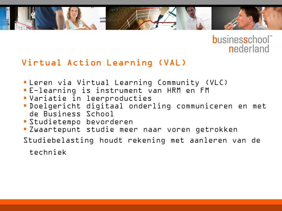 Virtual Action Learning (VAL)  Leren via Virtual Learning Community (VLC)  E-learning is instrument van HRM en FM  Variatie in leerproducties  Doe