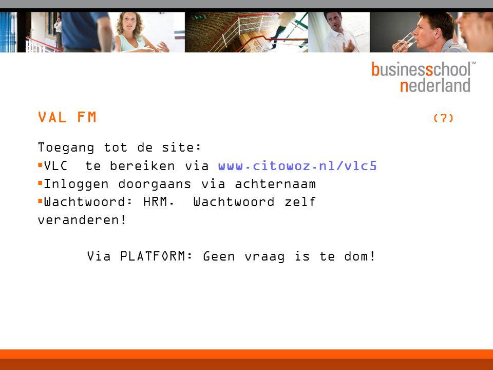 VAL FM (7) Toegang tot de site:  VLC te bereiken via www.citowoz.nl/vlc5  Inloggen doorgaans via achternaam  Wachtwoord: HRM.
