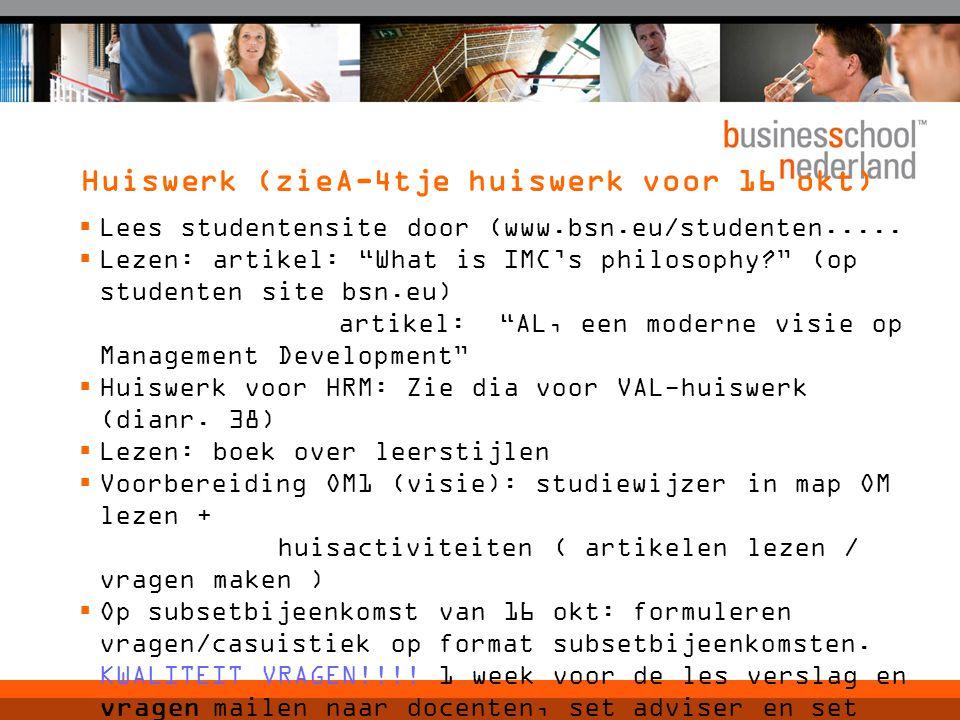 Huiswerk (zieA-4tje huiswerk voor 16 okt)  Lees studentensite door (www.bsn.eu/studenten.....