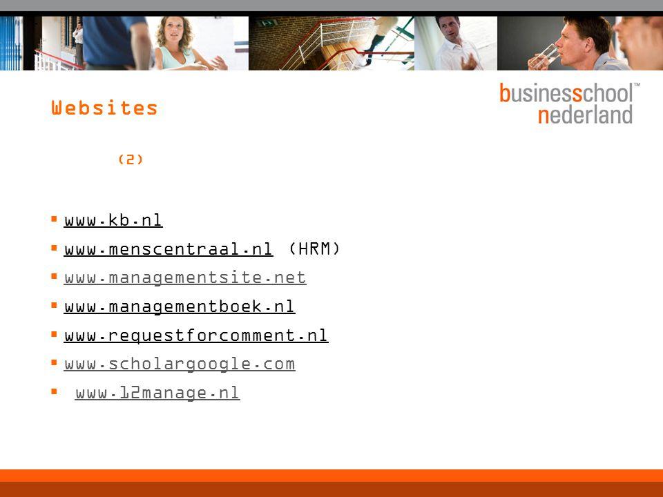 Websites (2)  www.kb.nl  www.menscentraal.nl (HRM)  www.managementsite.net www.managementsite.net  www.managementboek.nl  www.requestforcomment.nl  www.scholargoogle.com www.scholargoogle.com  www.12manage.nlwww.12manage.nl