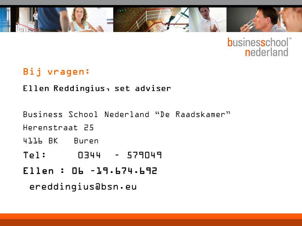 Bij vragen: Ellen Reddingius, set adviser Business School Nederland De Raadskamer Herenstraat 25 4116 BK Buren Tel: 0344 – 579049 Ellen : 06 –19.674.692 ereddingius@bsn.eu