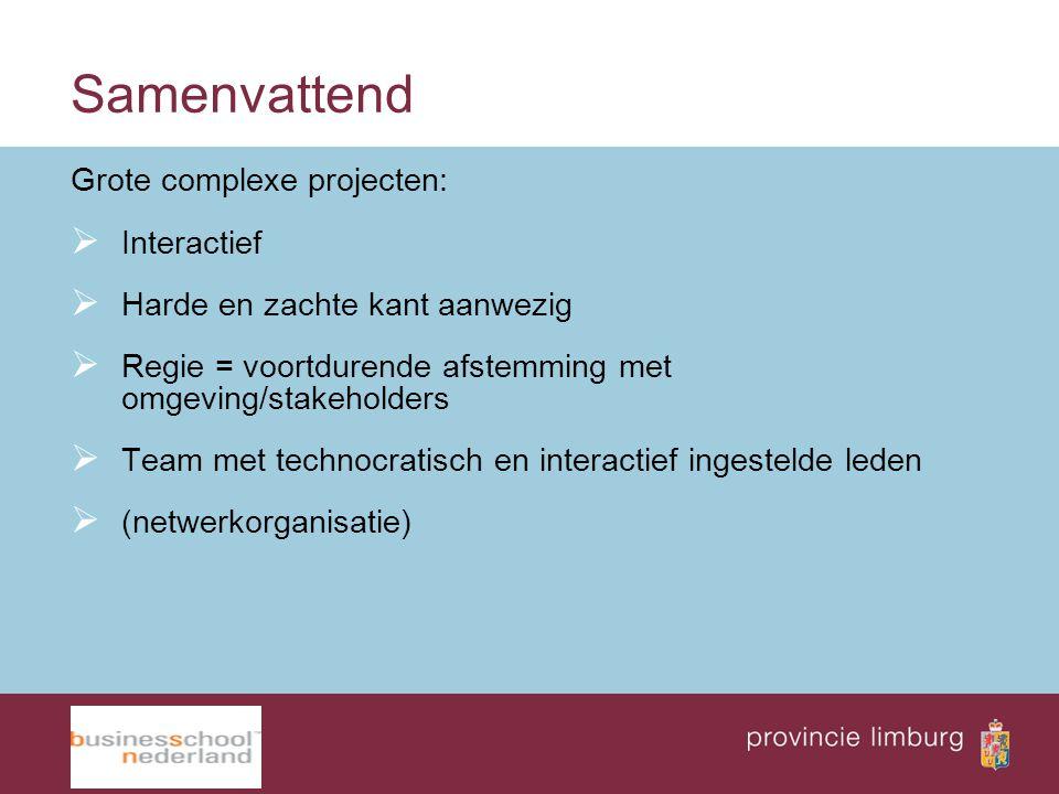 Samenvattend Grote complexe projecten:  Interactief  Harde en zachte kant aanwezig  Regie = voortdurende afstemming met omgeving/stakeholders  Tea