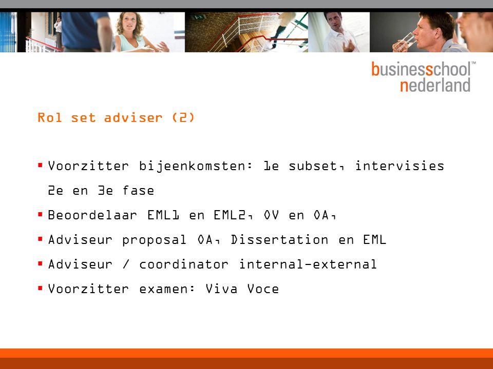 Rol set adviser (2)  Voorzitter bijeenkomsten: 1e subset, intervisies 2e en 3e fase  Beoordelaar EML1 en EML2, OV en OA,  Adviseur proposal OA, Dissertation en EML  Adviseur / coordinator internal-external  Voorzitter examen: Viva Voce