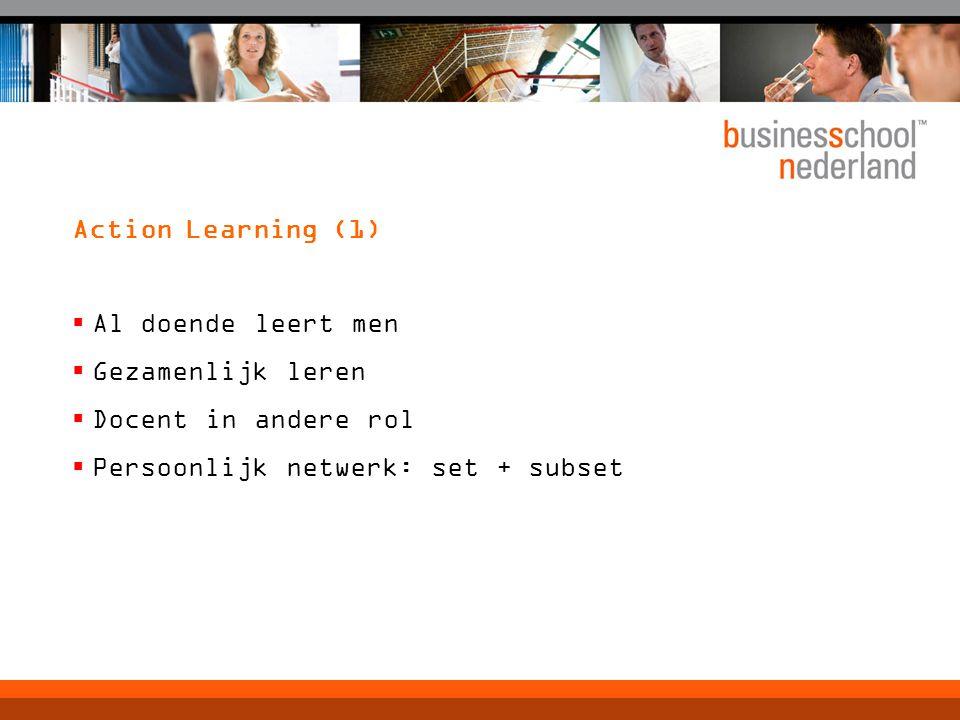 Action Learning (1)  Al doende leert men  Gezamenlijk leren  Docent in andere rol  Persoonlijk netwerk: set + subset