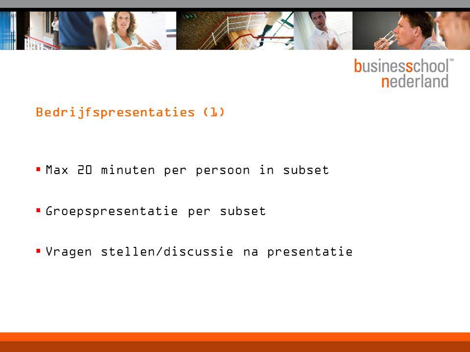 Bedrijfspresentaties (1)  Max 20 minuten per persoon in subset  Groepspresentatie per subset  Vragen stellen/discussie na presentatie