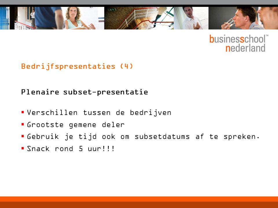 Bedrijfspresentaties (4) Plenaire subset-presentatie  Verschillen tussen de bedrijven  Grootste gemene deler  Gebruik je tijd ook om subsetdatums af te spreken.