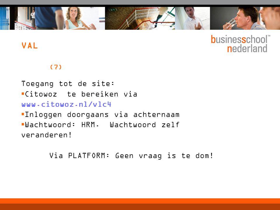 VAL (7) Toegang tot de site:  Citowoz te bereiken via www.citowoz.nl/vlc4  Inloggen doorgaans via achternaam  Wachtwoord: HRM.