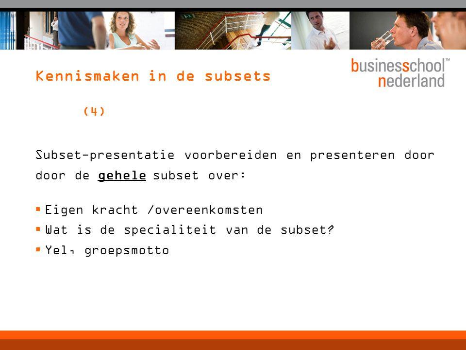 Kennismaken in de subsets (4) Subset-presentatie voorbereiden en presenteren door door de gehele subset over:  Eigen kracht /overeenkomsten  Wat is de specialiteit van de subset.