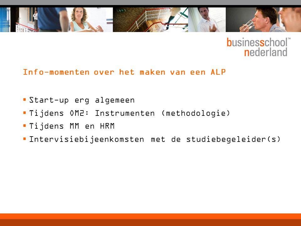Info-momenten over het maken van een ALP  Start-up erg algemeen  Tijdens OM2: Instrumenten (methodologie)  Tijdens MM en HRM  Intervisiebijeenkoms