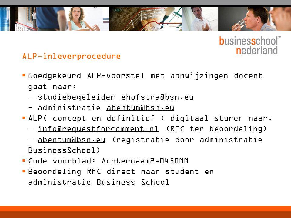 ALP-inleverprocedure  Goedgekeurd ALP-voorstel met aanwijzingen docent gaat naar: - studiebegeleider ehofstra@bsn.eu - administratie abentum@bsn.eu 