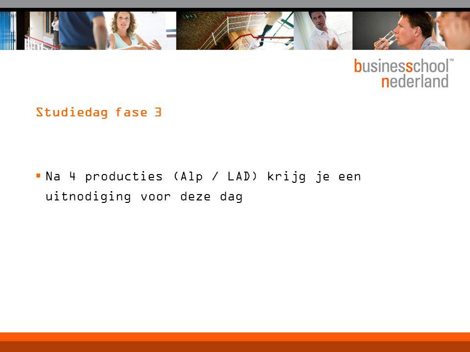 Studiedag fase 3  Na 4 producties (Alp / LAD) krijg je een uitnodiging voor deze dag